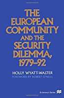 The European Community and the Security Dilemma, 1979?92 (St Antony's Series) by Holly Wyatt-Walter(1997-01-01)