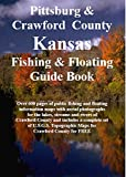 Pittsburg & Crawford County Kansas Fishing & Floating Guide Book: Complete fishing and floating information for Crawford County Kansas (Kansas Fishing & Floating Guide Books)