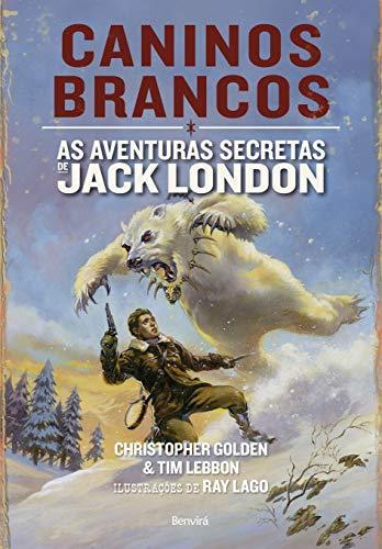 Caninos brancos: As aventuras secretas de Jack London: as Aventuras de Jack London