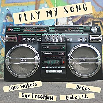 Play My Song (feat. Brees, Que FreeMind & Gibbz Lie)