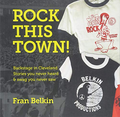 Rock This Town!: Backstage in Cleveland: Stories You Never...