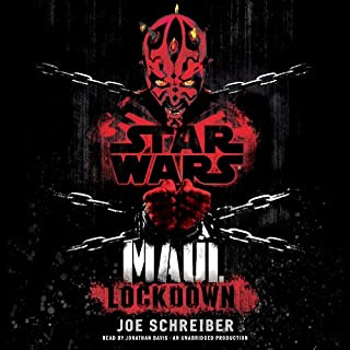 Star Wars: Maul     Lockdown              By:                                                                                                                                 Joe Schreiber                               Narrated by:                                                                                                                                 Jonathan Davis                      Length: 12 hrs and 20 mins     289 ratings     Overall 4.5