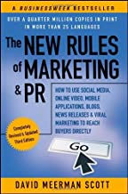 The New Rules of Marketing & PR: How to Use Social Media, Online Video, Mobile Applications, Blogs, News Releases, and Viral Marketing to Reach Buyers Directly by David Meerman Scott (2011-08-30)