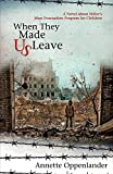 When They Made Us Leave: A Novel about Hitler?s Mass Evacuation Program for Children - Annette Oppenlander