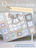 Quilts para regalar a los m??s peque??os / Quilt a Gift for Little Ones by Barri Sue Gaudet (2012-01-10)