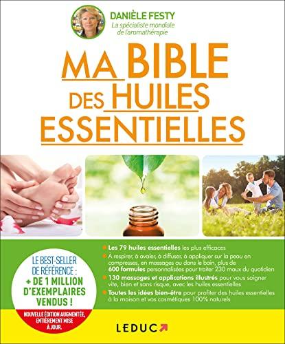 Ma bible des huiles essentielles: Guide complet d'aromathérapie