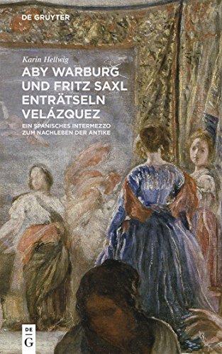 Aby Warburg und Fritz Saxl enträtseln Velázquez: Ein spanisches Intermezzo zum Nachleben der Antike (German Edition)