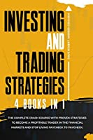 Investing and Trading Strategies: 4 books in 1: The Ultimate Crash Course with Proven Strategies to Become a Profitable Trader in the Financial Markets and Stop Living Paycheck to Paycheck.