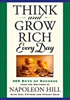 Think and Grow Rich Every Day: 365 Days of Success from the Writings of Napoleon Hill (Think and Grow Rich Series)