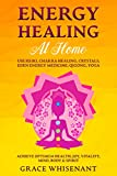 Energy Healing at Home: Use Reiki, Chakra Healing, Crystals, Eden Energy Medicine, Qigong, Yoga To Achieve Optimum Health, Joy, Vitality, Mind, Body & Spirit (English Edition)