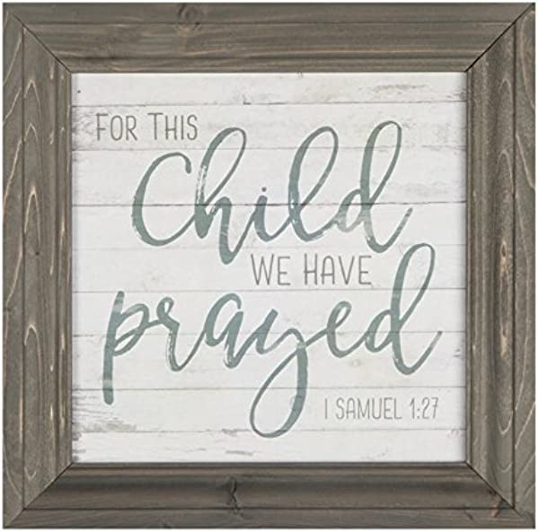 P Graham Dunn For This Child We Have Prayed Grey 11 X 11 Wood Framed Wall Sign Plaque