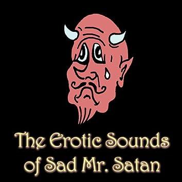 The Erotic Sounds of Sad Mr. Satan