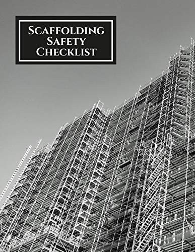 Scaffolding Safety Checklist: Daily Routine Inspection Project Safety Maintenance Renovation and Repair Record Notebook Logbook Journal Organiser ... pages. (Scaffold Inspection Tracker, Band 34)