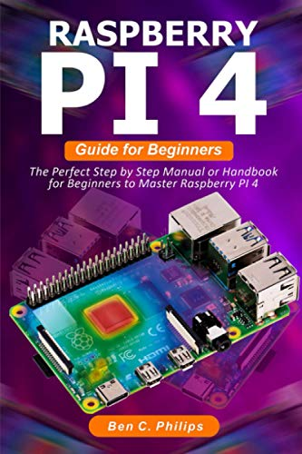 Raspberry PI 4 Guide for Beginners: The Perfect Step by Step Manual or Handbook for Beginners to Master Raspberry PI 4