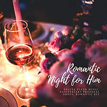 Romantic Night for Him - Deluxe Piano Music, Anniversary Proposal Songs, Romantic Kit