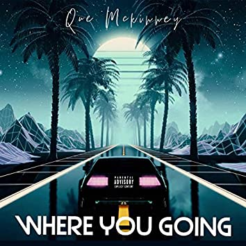 Where You Goin'