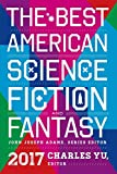 Best American Science Fiction and Fantasy 2017 (The Best American Series ®)