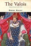 The Valois: Kings of France 1328-1589 - R. J. Knecht
