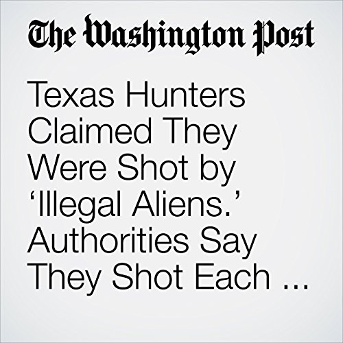 Texas Hunters Claimed They Were Shot by 'Illegal Aliens.' Authorities Say They Shot Each Other. copertina