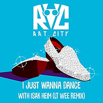 I Just Wanna Dance (Lt Wee Remix)
