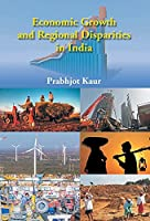 Economic Growth and Regional Disparties in India