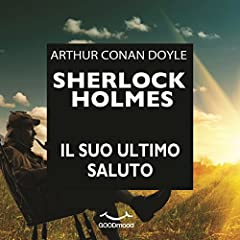 Sherlock Holmes: il suo ultimo saluto