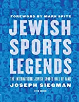 Jewish Sports Legends: The International Jewish Sports Hall of Fame