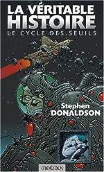 Le Cycle des Seuils, Tome 1 - La véritable histoire de Stephen-R Donaldson