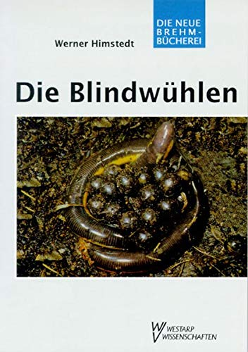 Die Blindwühlen: Gymnophiona (Die Neue Brehm-Bücherei / Zoologische, botanische und paläontologische Monografien)