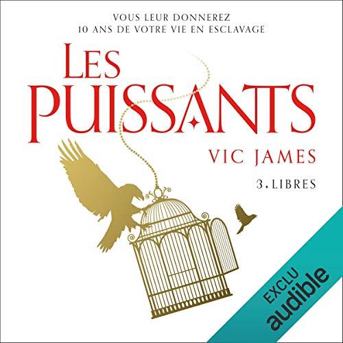 Libres     Les Puissants 3              De :                                                                                                                                 Vic James                               Lu par :                                                                                                                                 Julien Allouf                      Durée : 11 h et 24 min     5 notations     Global 5,0