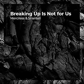 Breaking Up Is Not for Us