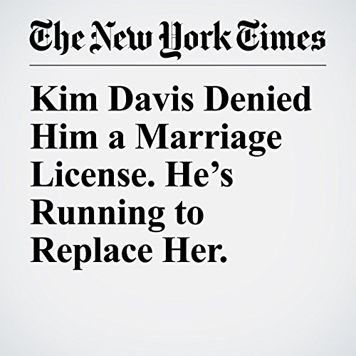 Kim Davis Denied Him a Marriage License. He's Running to Replace Her. copertina