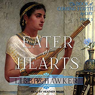 Eater of Hearts     The Book of Coming Forth by Day, Part 3              By:                                                                                                                                 Libbie Hawker                               Narrated by:                                                                                                                                 Heather Wilds                      Length: 12 hrs and 1 min     Not rated yet     Overall 0.0