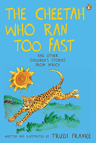 The Cheetah Who Ran Too Fast: And other children's stories from Africa (English Edition)