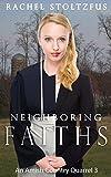 Neighboring Faiths (Lancaster County Amish Quarrel Series (Living Amish) Book 3)