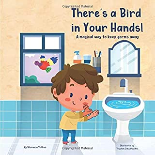 There's a Bird in Your Hands!: A magical way to keep germs away