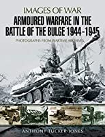Armoured Warfare in the Battle of the Bulge 1944-1945 (Images of War)