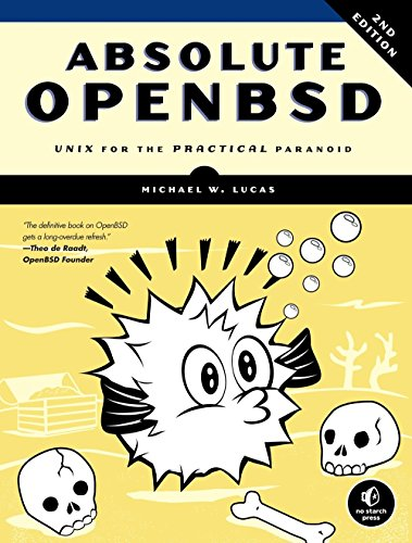 Absolute OpenBSD: UNIX for the Practical Paranoid 2nd Edition