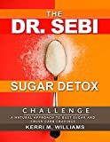 Dr. Sebi 10-Day Sugar Detox Challenge: Bust Sugar, Crush Carb Cravings and Feel Great Again | A...