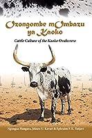 Ozongombe mOmbazu ya Kaoko: Cattle Culture of the Kaoko Ovaherero