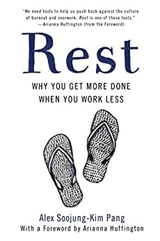 Rest: Why You Get More Done When You Work Less by [Alex Soojung-Kim Pang]