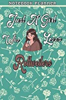 Just A Girl Who Loves Rottweilers Gift Women Notebook Planner: College,Finance,Homeschool,Appointment,Bill,To Do List,Passion,6x9 in ,Work List,Management,Teacher,Book,Gift