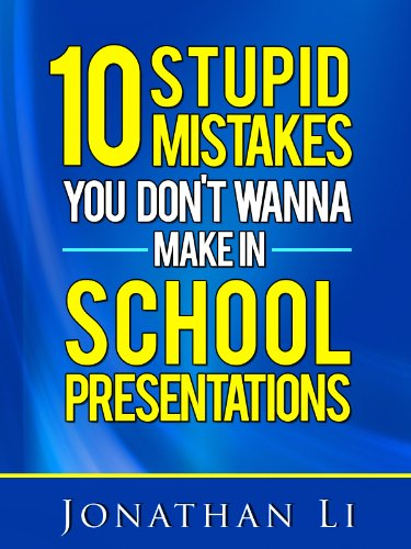 10 Stupid Mistakes You Don't Wanna Make In School Presentations