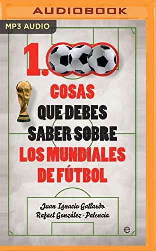 1000 cosas que debes saber sobre los mundiales de fútbol (Narración en Castellano) (Spanish Edition) ~ TOP Books