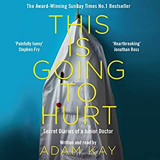 This Is Going to Hurt     Secret Diaries of a Junior Doctor              By:                                                                                                                                 Adam Kay                               Narrated by:                                                                                                                                 Adam Kay                      Length: 6 hrs and 17 mins     423 ratings     Overall 4.9