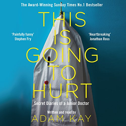 This Is Going to Hurt     Secret Diaries of a Junior Doctor              By:                                                                                                                                 Adam Kay                               Narrated by:                                                                                                                                 Adam Kay                      Length: 6 hrs and 17 mins     9,949 ratings     Overall 4.8