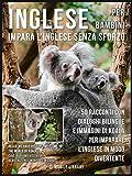 inglese per bambini - impara l'inglese senza sforzo: 50 racconti con dialoghi bilingue e immagini di koala per imparare l'inglese in modo divertente (foreign language learning guides)
