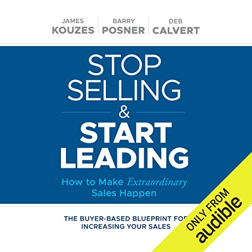 Stop Selling and Start Leading     How to Make Extraordinary Sales Happen              Written by:                                                                                                                                 James M. Kouzes,                                                                                        Barry Z. Posner,                                                                                        Deb Calvert                               Narrated by:                                                                                                                                 Brian Holsopple                      Length: 5 hrs and 17 mins     1 rating     Overall 5.0