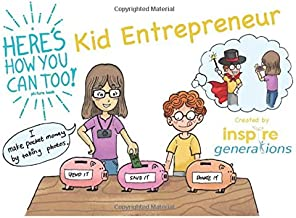a Here's How You Can Too! picture book - Kid Entrepreneur: Illustrated business ideas for enterprising children and parents