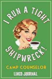 I Run A Tight Shipwreck, Camp Counselor Journal: Green Coffee Drinking Girl Retro themed cover.  Cam...